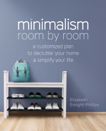 Minimalism Room by Room: A Customized Plan to Declutter Your Home and Simplify Your Life
