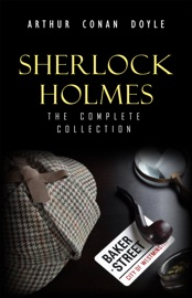 Sherlock Holmes The Truly Complete Collection The 60 Official Stories The 6 Unofficial Stories