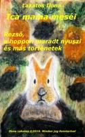 Ica mama meséi Rezső, a hoppon maradt nyuszi és más történetek