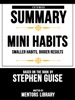 Extended Summary  Mini Habits: Smaller Habits, Bigger Results - Based On The Book By Stephen Guise