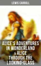 Alice S Adventures In Wonderland Alice Through The Looking Glass