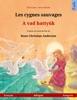 Les cygnes sauvages – A vad hattyúk (français – hongrois)
