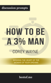Download and Read Online How to Be a 3% Man, Winning the Heart of the Woman of Your Dreams by Corey Wayne (Discussion Prompts)