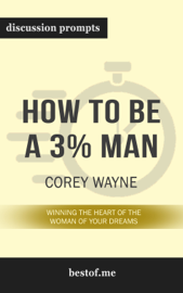 How to Be a 3% Man, Winning the Heart of the Woman of Your Dreams by Corey Wayne (Discussion Prompts)
