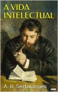 A Vida Intelectual: Seu espírito, suas condições, seus métodos Book Cover