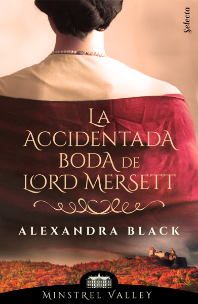 La accidentada boda de lord Mersett (Minstrel Valley 8) by Alexandra Black