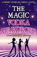 The Magic Vodka Wardrobe: Book 5