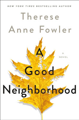 Therese Anne Fowler - A Good Neighborhood book