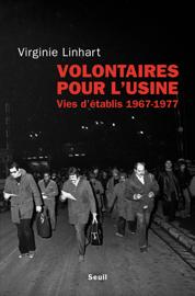 Volontaires pour l'usine. Vies d'établis (1967-1977)