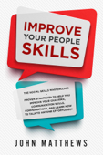 Improve Your People Skills: The Social Skills Masterclass: Proven Strategies to Help You Improve Your Charisma, Communication Skills, Conversations, and Learn How to Talk To Anyone Effortlessly