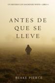 Antes De Que Se Lleve (Un Misterio con Mackenzie White—Libro 4) Book Cover