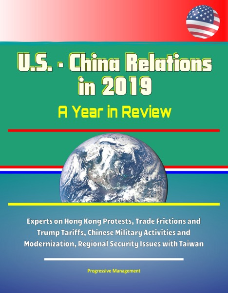 U.S.: China Relations in 2019: A Year in Review - Experts on Hong Kong Protests, Trade Frictions and Trump Tariffs, Chinese Military Activities and Modernization, Regional Security Issues with Taiwan