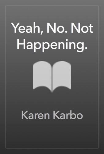 Karen Karbo - Yeah, No. Not Happening.