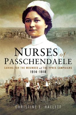 Christine E. Hallett - Nurses of Passchendaele book