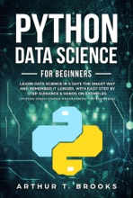 Python For Beginners.Learn Data Science in 5 Days the Smart Way and Remember it Longer. With Easy Step by Step Guidance & Hands on Examples. (Python Crash Course-Programming for Beginners)