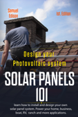 Design Your Photovoltaic System: Solar Panels 101 1st. Edition: Learn How to Install and Design Your Own Solar Panel System Power Your Home, Business, Boat, Rv, Ranch and Some Applications. Book Cover