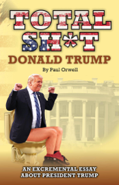 Total Sh*t: An Excremental Essay About President Trump