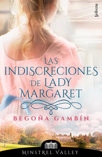 Las indiscreciones de lady Margaret (Minstrel Valley 12) por Begoña Gambín