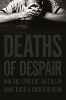 Anne Case & Angus Deaton - Deaths of Despair and the Future of Capitalism artwork