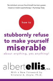 How To Stubbornly Refuse To Make Yourself Miserable About Anything Yes Anything