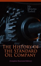 The History Of The Standard Oil Company (Complete Illustrated Edition)