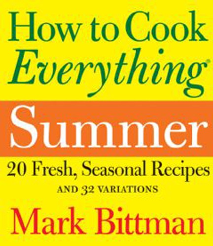 Mark Bittman - How to Cook Everything: Summer