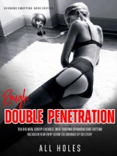 Rough Double Penetration Too Big Men, Group Cuckold, Wife Sharing Spanking Bare Bottom Backdoor Rear Entry BDSM Tied Bondage DP Sex Story