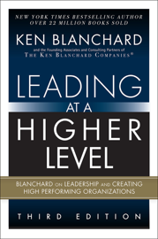 Leading at a Higher Level: Blanchard on Leadership and Creating High Performing Organizations, 3/e