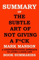 Summary of The Subtle Art of Not Giving a F*ck by MARK MANSON- A Counterintuitive Approach to Living a Good Life