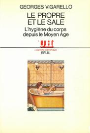 Le Propre et le Sale - L'hygiène du corps depuis le Moyen Age