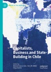 Capitalists Business And State-Building In Chile