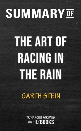 Whiz Books - Summary of The Art of Racing in the Rain: A Novel by Garth Stein  Trivia/Quiz for Fans