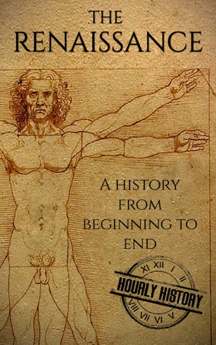Hourly History - The Renaissance: A History From Beginning to End