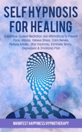 Self Hypnosis For Healing Subliminal Guided Meditation And Affirmations To Prevent Panic Attacks Relieve Stress Reduce Anxiety Stop Insomnia Eliminate Worry Depression Emotional Pain