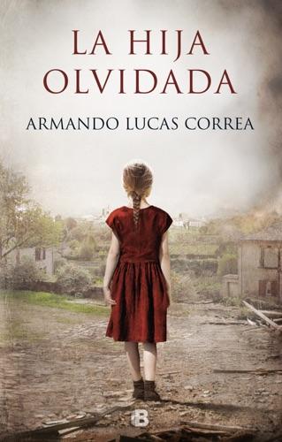 Armando Lucas Correa - La hija olvidada