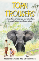 Andrew St. Pierre White & Gwynn White - Torn Trousers: A True Story of Courage and Adventure: How A Couple Sacrificed Everything To Escape to Paradise artwork