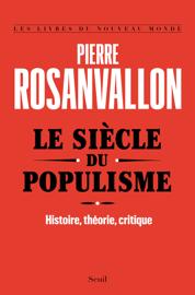 Le Siècle du populisme. Histoire, théorie, critique Par Le Siècle du populisme. Histoire, théorie, critique
