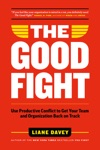 The Good Fight Use Productive Conflict To Get Your Team And Organization Back On Track