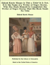 Eldred Kurtz Means: Is This a Title? It Is Not. It Is the Name of a Writer of Negro Stories, Who Has Made Himself So Completely the Writer of Negro Stories That His Book Needs No Title