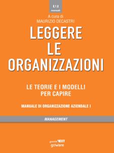 Leggere le organizzazioni. Le teorie e i modelli per capire. Manuale di organizzazione aziendale I Libro Cover