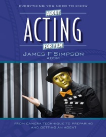 EVERYTHING YOU NEED TO KNOW ABOUT ACTING FOR FILM