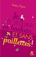 Je te séduirai en baskets... et sans paillettes ! ebook Download