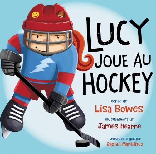 Lisa Bowes & Rachel Martinex - Lucy joue au hockey