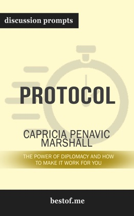 Protocol: The Power of Diplomacy and How to Make It Work for You by Capricia Penavic Marshall (Discussion Prompts)