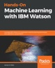 Hands-On Machine Learning with IBM Watson