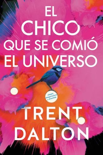 Trent Dalton - Boy Swallows Universe \ El chico que se comió el universo (Spanish edition)