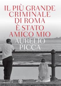 Il più grande criminale di Roma è stato amico mio Book Cover
