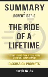 Summary of The Ride of a Lifetime: Lessons Learned from 15 Years as CEO of the Walt Disney Company by Robert Iger (Discussion Prompts)