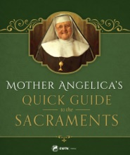 Mother Angelica's Quick Guide To The Sacraments