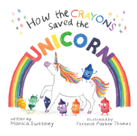 Monica Sweeney & Feronia Parker-Thomas - How the Crayons Saved the Unicorn artwork